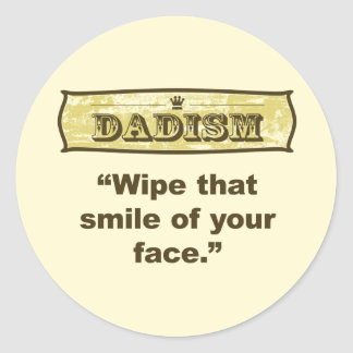 Dadism - Wipe that smile off your face Classic Round Sticker