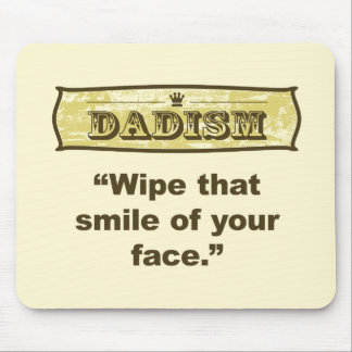 Dadism - Wipe that smile off your face Mouse Pad