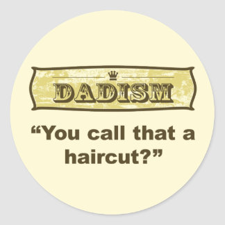 Dadism - You call that a haircut? Classic Round Sticker