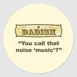 Dadism - You call that noise music? Classic Round Sticker