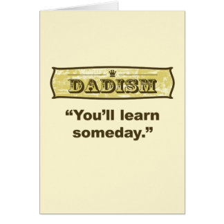Dadism - you'll learn someday greeting card