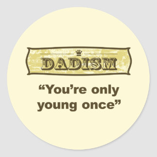 Dadism - You're only young once Classic Round Sticker