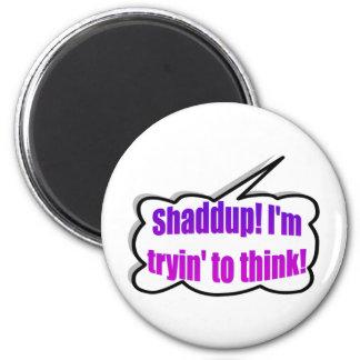 Dadisms, Shaddup Magnet