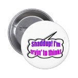 Dadisms, Shaddup Pins