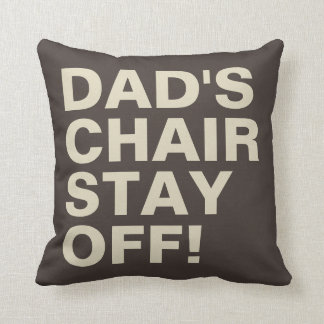 Dad's Chair Stay Off Funny Brown Tan Throw Pillow