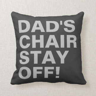 Dad's Chair Stay Off Funny Grey Throw Pillow