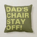 Dad's Chair Stay Off Funny Pillows