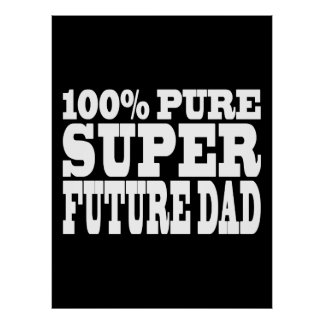 Dads & Fathers To Be : 100% Pure Super Future Dad Print