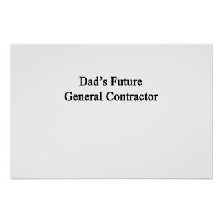Dad's Future General Contractor Poster