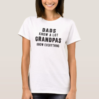 Dads know a lot, Grandpas know everything T-Shirt