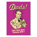 Dads: Like Own Private ATM Greeting Card