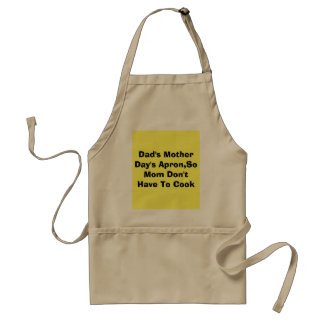 Dad's Mother Day's Apron,So Mom Don't Have To Cook Adult Apron