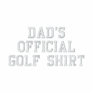 DADS OFFICIAL GOLF SHIRT EMBROIDERED POLO SHIRT