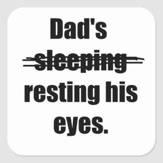 Dad's resting his eyes square sticker