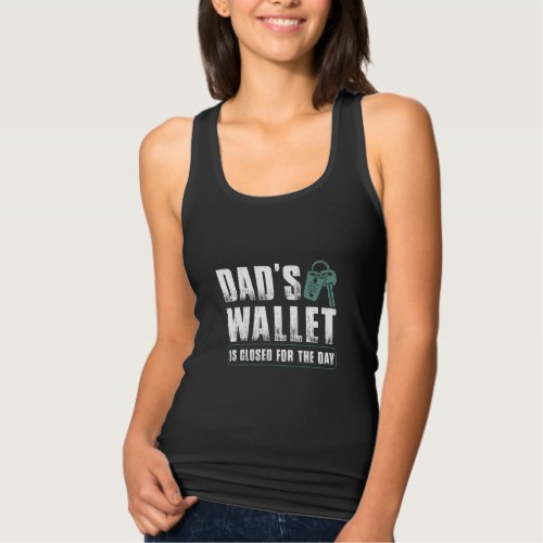 Dads Wallet is closed for the day Tank Top