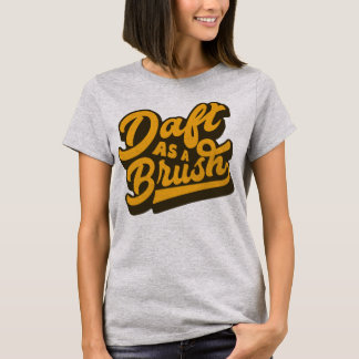 Daft As A Brush Yorkshire English Idiom Tee Shirt