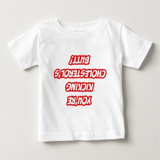 Daily Reminder...Kicking Cholesterol's Butt Baby T-Shirt