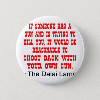 Dalai Lama Shoot Back With Your Own Gun Pinback Button