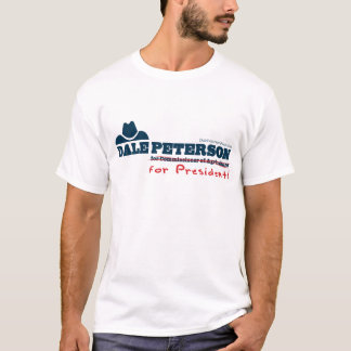 Dale Peterson For President T-Shirt