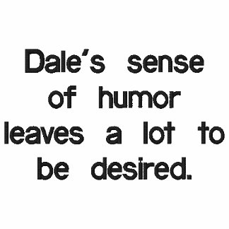 Dale's sense of humor leaves a lot to be desired. polo