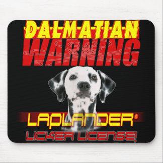 DALMATIAN WARNING  LAPLANDER w/ a LICKER LICENSE Mouse Pad