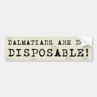 Dalmatians are Not Disposable Bumper Sticker Car Bumper Sticker