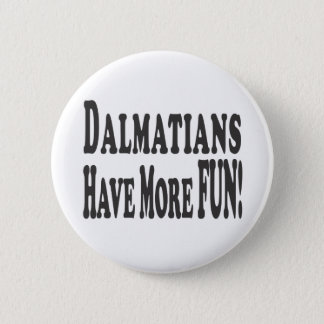 Dalmatians Have More Fun! Button