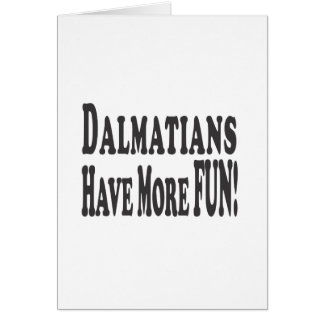 Dalmatians Have More Fun! Card