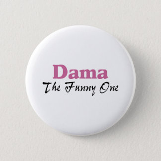 Dama The Funny One Pinback Button