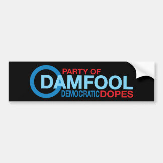 Damfool Democrat Dopes Bumper Sticker