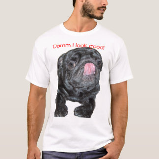 Damm I look good! Pug T-shirt