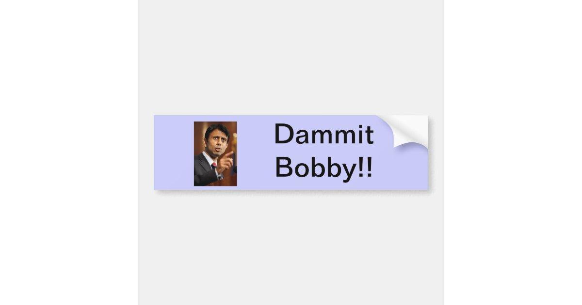 dammit bobby jindal that is bumper sticker zazzle. Black Bedroom Furniture Sets. Home Design Ideas