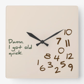 Damn. I Got Old Quick. Square Wall Clock