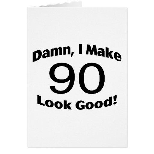 Damn I Make 90 Look Good Greeting Card