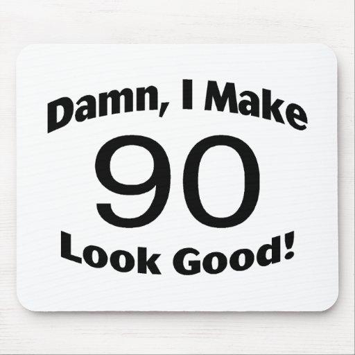 Damn I Make 90 Look Good Mouse Pad
