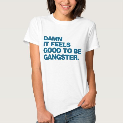 Damn it Feels Good to be Gangster - Blue T Shirts