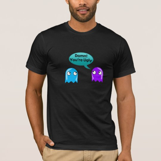 Damn You're Ugly Insulting Funny Shirt