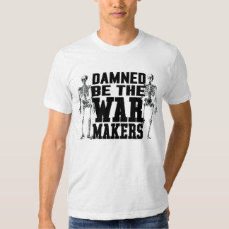 Damned Be The War Makers Shirt