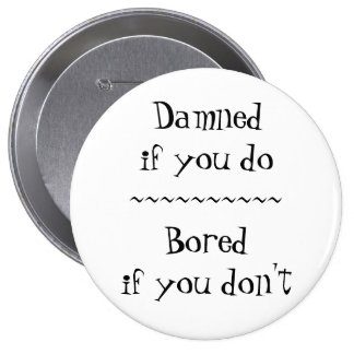 Damned If You Do Button