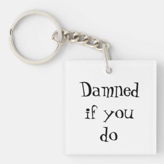 Damned If You Do Keychain