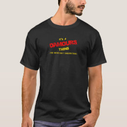 DAMOURS thing, you wouldn't understand. T-Shirt