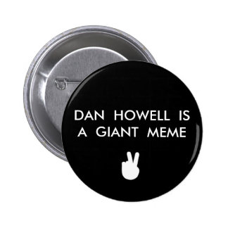 DAN HOWELL IS A GIANT MEME BUTTON BUTTON