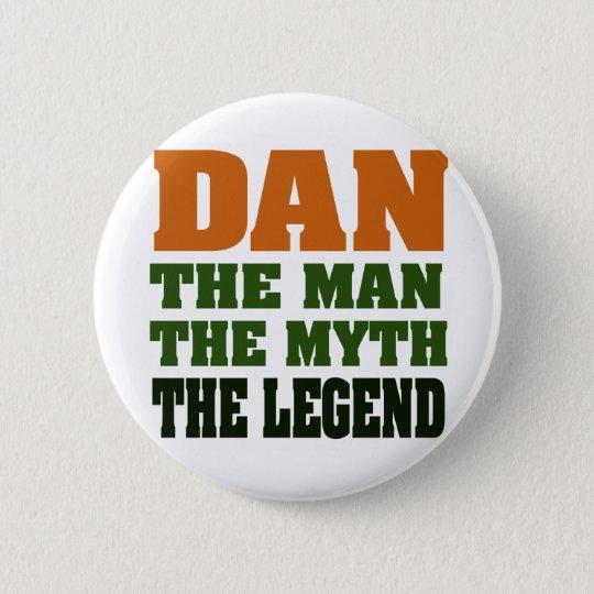 Dan - the Man, the Myth, the Legend! Button
