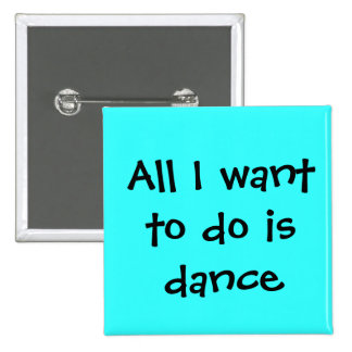 dance, All I want to do is dance Pinback Button