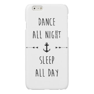Dance all night , sleep all day glossy iPhone 6 case