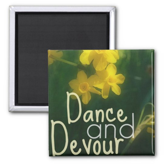 Dance and Devour Magnet