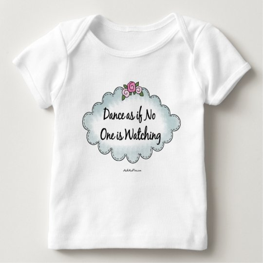 Dance As If No One Is Watching Baby T-Shirt