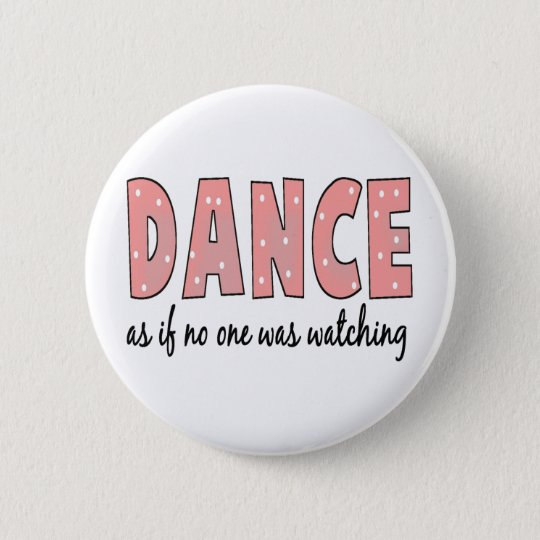 Dance As If No One Is Watching Button