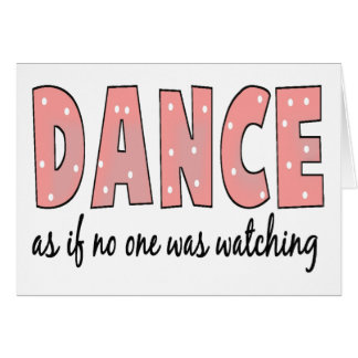 Dance As If No One Is Watching Cards