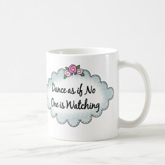 Dance As If No One Is Watching Coffee Mug
